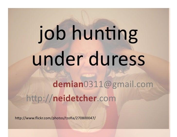job  hun(ng             under  duress                                     demian...