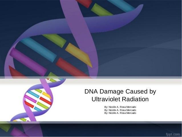DNA Damage Caused byUltraviolet RadiationBy: Nicolle A. Rosa MercadoBy: Nicolle A. Rosa MercadoBy: Nicolle A. Rosa Mercado