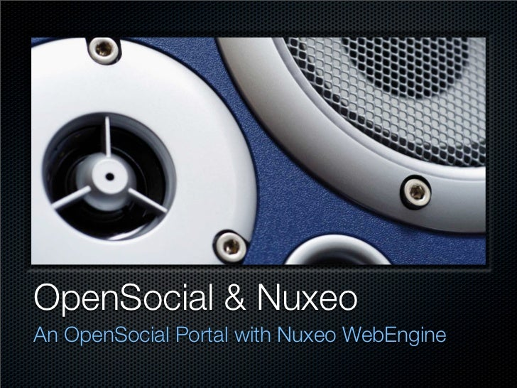 OpenSocial & Nuxeo An OpenSocial Portal with Nuxeo WebEngine