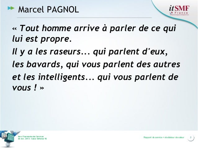 Marcel PAGNOL «Tout homme arrive à parler de ce qui lui est propre. Il y a les raseurs... qui parlent d'eux, les bavards,...