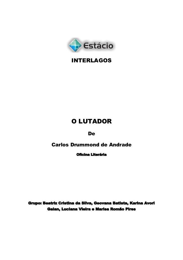 INTERLAGOS<br />O LUTADOR<br />De <br />Carlos Drummond de Andrade<br />Oficina Literária<br />Grupo: Beatriz Cristina da ...