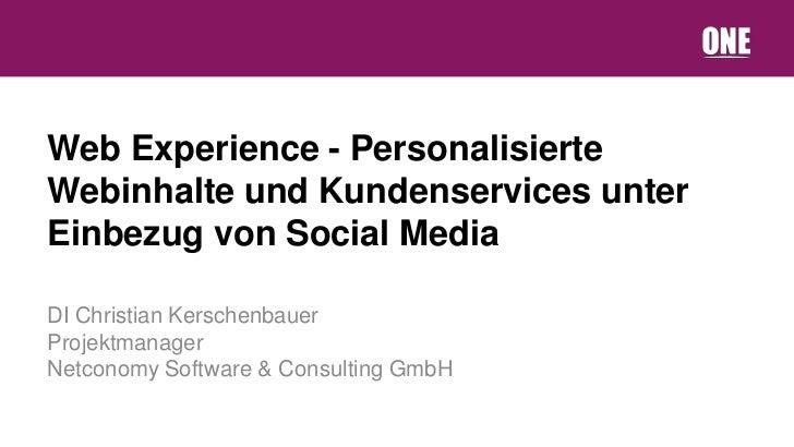 Web Experience - PersonalisierteWebinhalte und Kundenservices unterEinbezug von Social MediaDI Christian KerschenbauerProj...