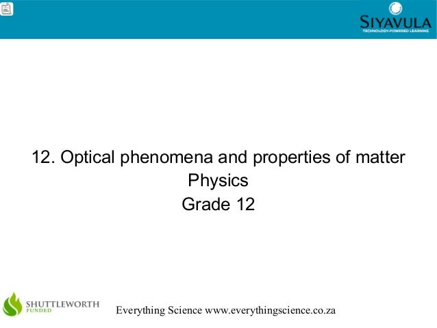 1 Everything Science www.everythingscience.co.za 12. Optical phenomena and properties of matter Physics Grade 12