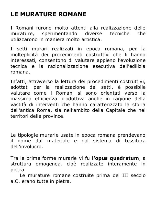 LE MURATURE ROMANEI Romani furono molto attenti alla realizzazione dellemurature,     sperimentando    diverse   tecniche ...