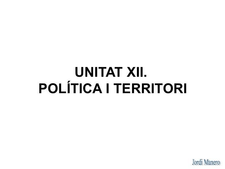 UNITAT XII. POLÍTICA I TERRITORI