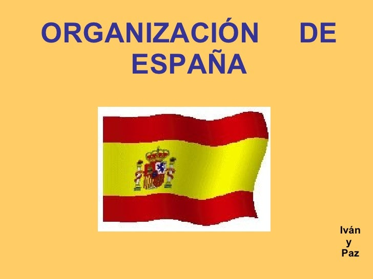 ORGANIZACIÓN  DE ESPAÑA Iván y  Paz