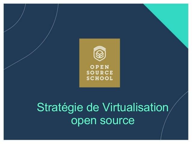 Stratégie de Virtualisation open source