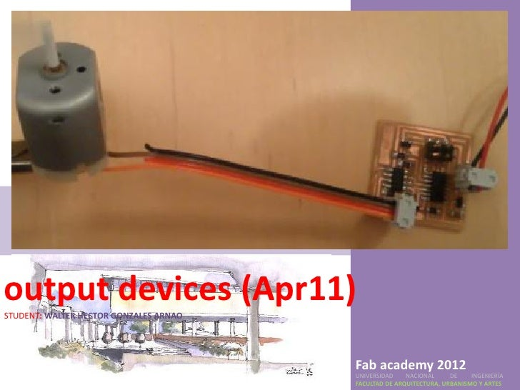 output devices (Apr11)STUDENT: WALTER HECTOR GONZALES ARNAO                                        Fab academy 2012       ...