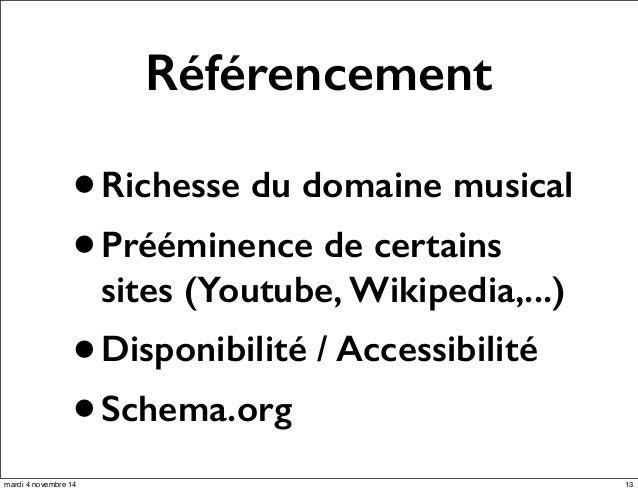 Référencement  •Richesse du domaine musical  •Prééminence de certains  sites (Youtube, Wikipedia,...)  •Disponibilité / Ac...