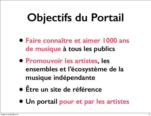 Objectifs du Portail  • Faire connaître et aimer 1000 ans  de musique à tous les publics  • Promouvoir les artistes, les  ...