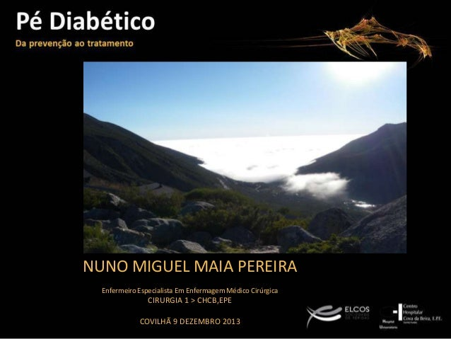 NUNO MIGUEL MAIA PEREIRA Enfermeiro Especialista Em Enfermagem Médico Cirúrgica  CIRURGIA 1 > CHCB,EPE COVILHÃ 9 DEZEMBRO ...