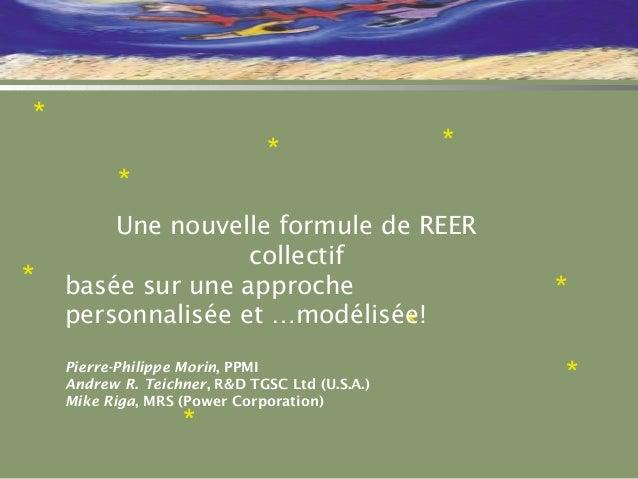 * * * * * * Une nouvelle formule de REER collectif basée sur une approche personnalisée et …modélisée! Pierre-Philippe Mor...