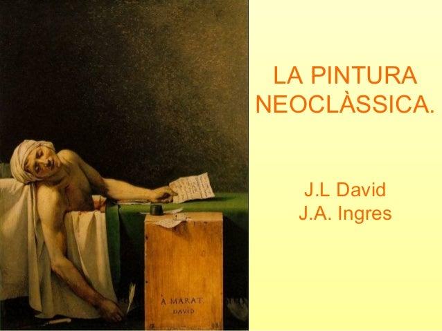 LA PINTURA NEOCLÀSSICA. J.L David J.A. Ingres