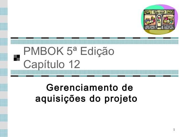 1 PMBOK 5ª Edição Capítulo 12 Gerenciamento de aquisições do projeto