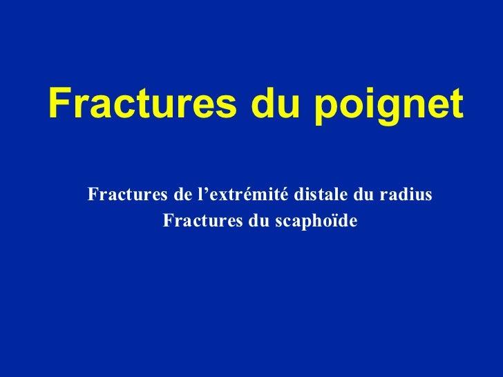 Fractures du poignet Fractures de l'extrémité distale du radius Fractures du scaphoïde