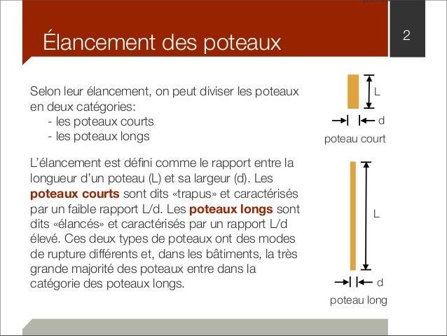 Élancement des poteaux 2  Selon leur élancement, on peut diviser les poteaux  en deux catégories:  - les poteaux courts  -...