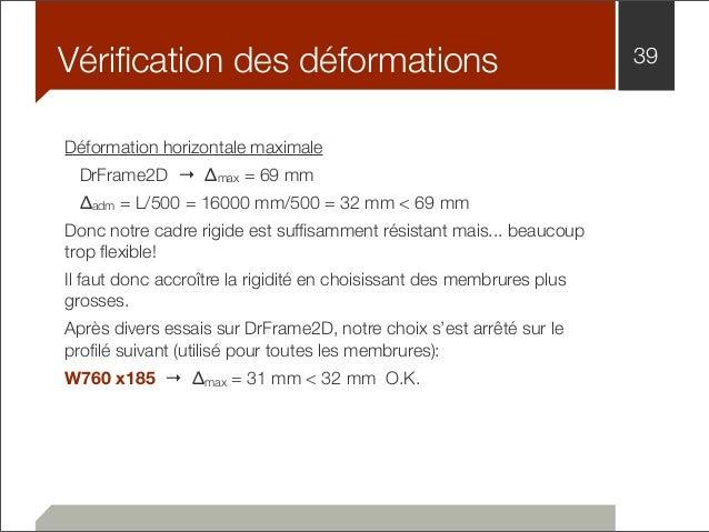 Vérification des déformations 39  Déformation horizontale maximale  DrFrame2D → Δmax = 69 mm  Δadm = L/500 = 16000 mm/500 ...