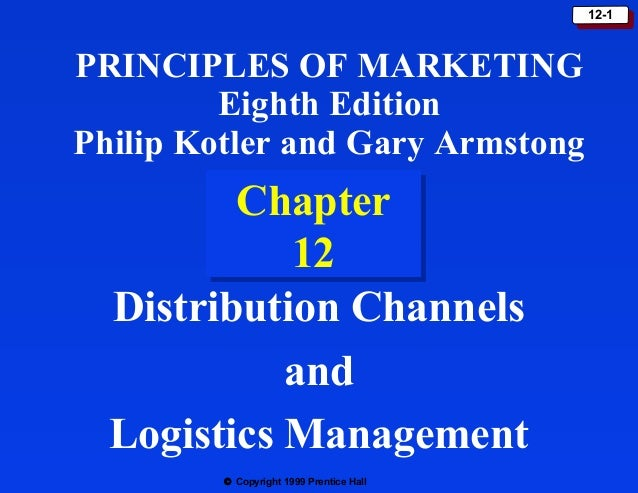 © Copyright 1999 Prentice Hall 12-112-1 Chapter 12 Chapter 12 Distribution Channels and Logistics Management PRINCIPLES OF...