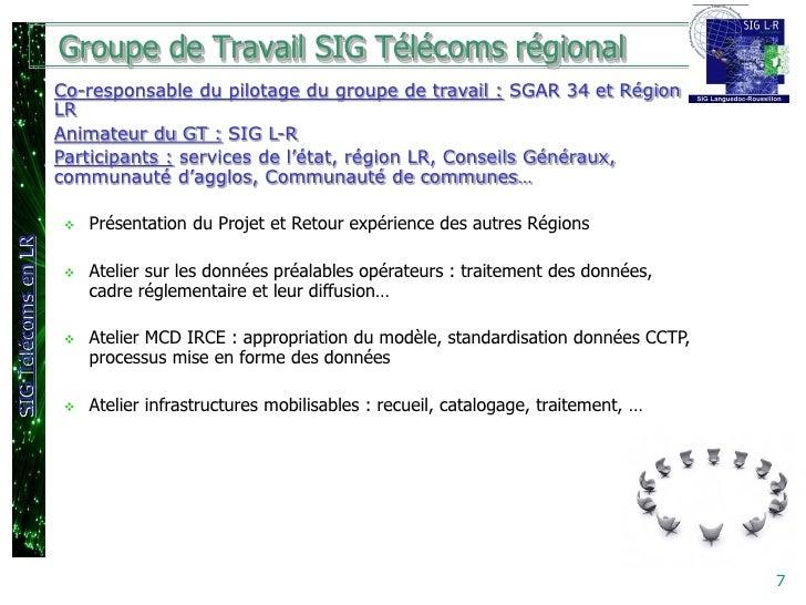 Groupe de Travail SIG Télécoms régional                     Co-responsable du pilotage du groupe de travail : SGAR 34 et R...