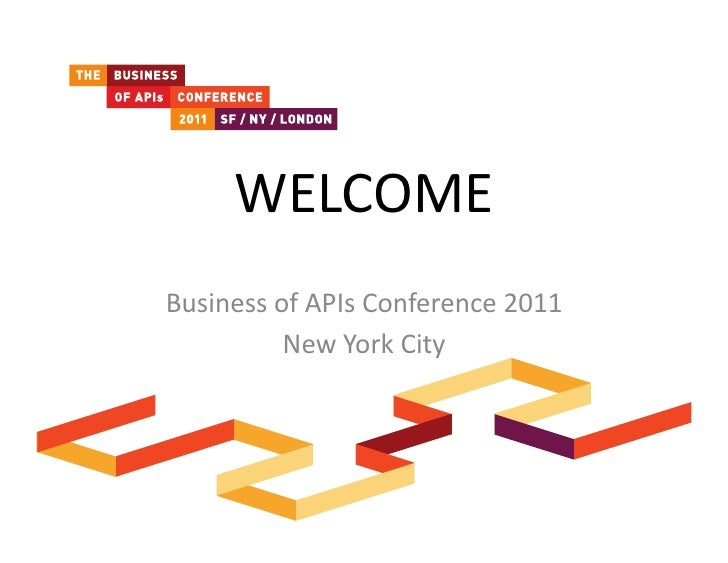 WELCOME	  Business	  of	  APIs	  Conference	  2011	               New	  York	  City