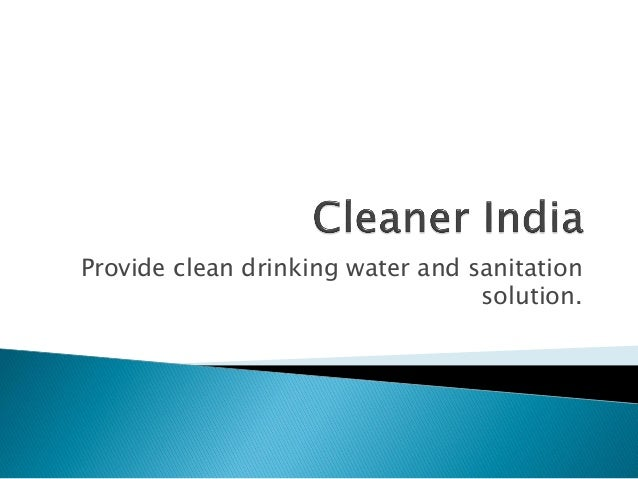 Provide clean drinking water and sanitation solution.