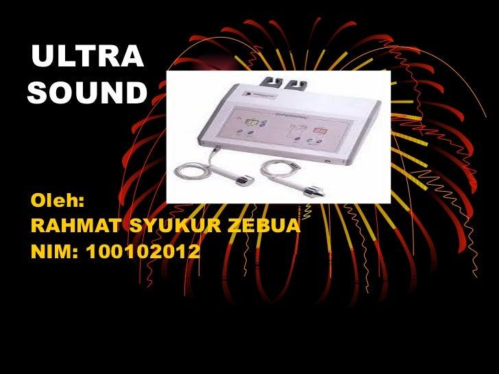 ULTRA SOUND Oleh: RAHMAT SYUKUR ZEBUA NIM: 100102012
