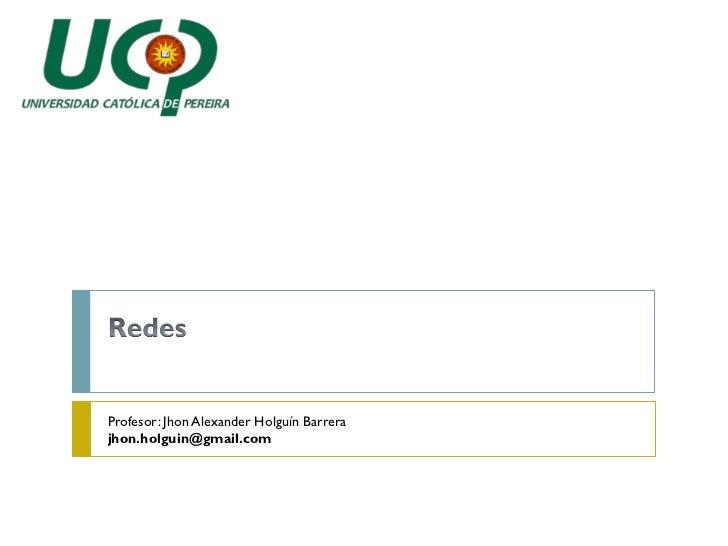 Profesor: Jhon Alexander Holguín Barrerajhon.holguin@gmail.com