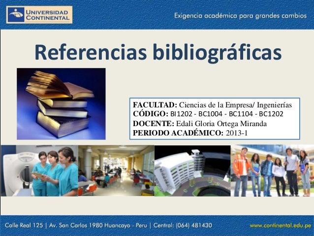 Referencias bibliográficasFACULTAD: Ciencias de la Empresa/ IngenieríasCÓDIGO: BI1202 - BC1004 - BC1104 - BC1202DOCENTE: E...