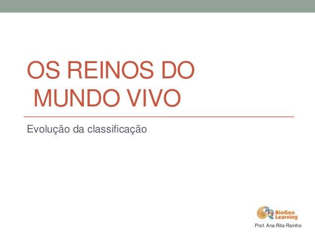 OS REINOS DO MUNDO VIVO Evolução da classificação  Prof. Ana Rita Rainho