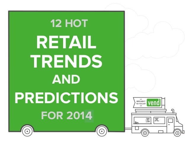 12 HOT RETAIL TRENDS AND PREDICTIONS FOR 2015 BROUGHT TO YOU BY 4