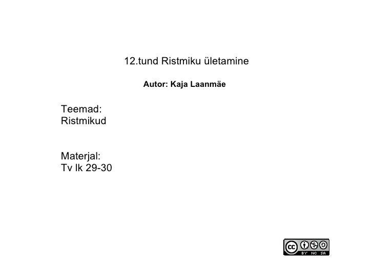 12.tund Ristmiku ületamine   Autor: Kaja Laanmäe   Teemad: Ristmikud  Materjal: Tv lk 29-30