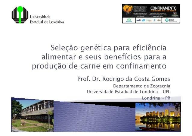 Prof. Dr. Rodrigo da Costa Gomes               Departamento de Zootecnia   Universidade Estadual de Londrina – UEL        ...