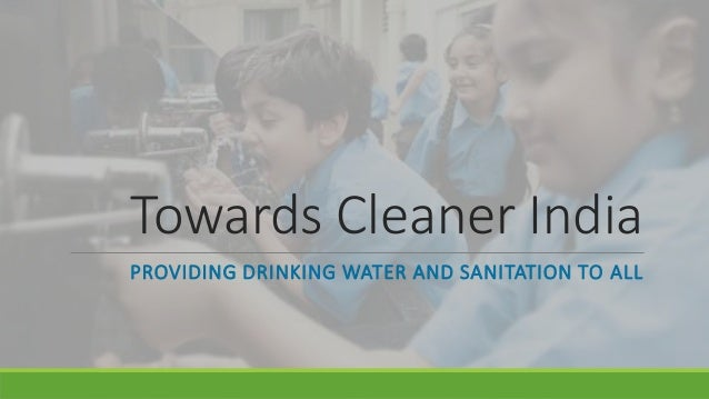Towards Cleaner India PROVIDING DRINKING WATER AND SANITATION TO ALL