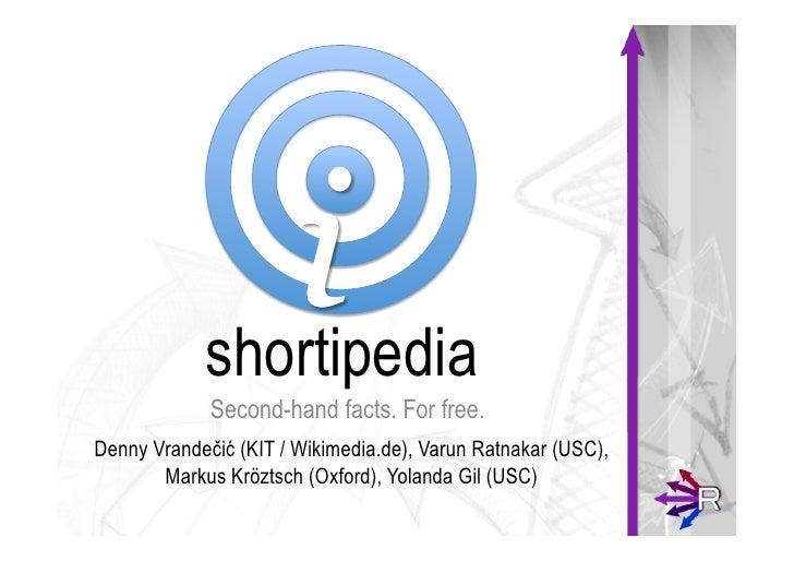 i            shortipedia             Second-hand facts. For free.Denny Vrandečić (KIT / Wikimedia.de), Varun Ratnakar (USC...
