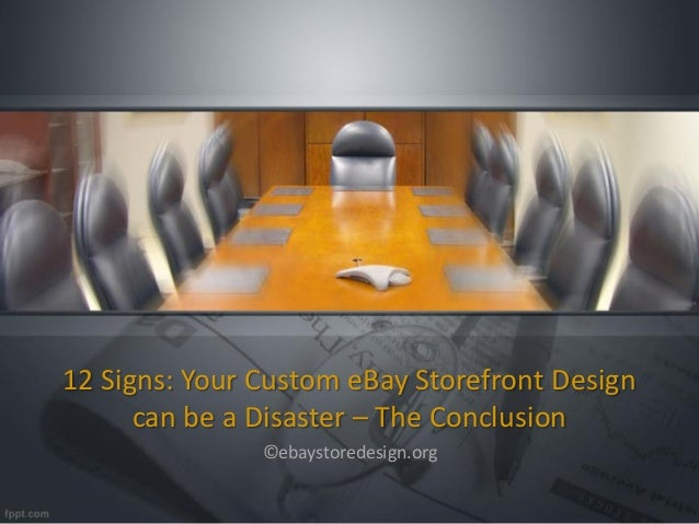 12 Signs: Your Custom eBay Storefront Design can be a Disaster – The Conclusion ©ebaystoredesign.org