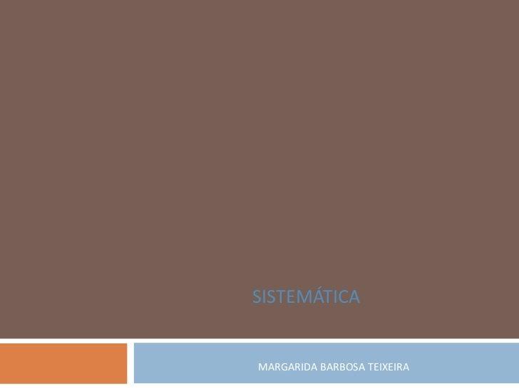 SISTEMÁTICAMARGARIDA BARBOSA TEIXEIRA