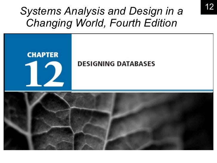 Chapter 12:   Designing Databases Systems Analysis and Design in a Changing World, Fourth Edition 12