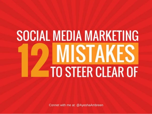 12 Social Media Marketing Mistakes To Steer Clear Of!