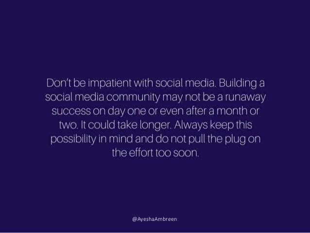 Don't be impatient with social media. Building a social media community may not be a runaway success on day one or even af...