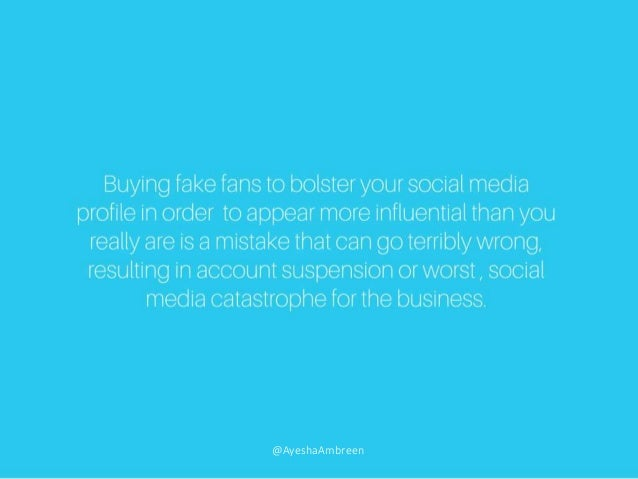 Buying fake fans to bolster your social media profile in order to appear more influential than you really are is a mistake...