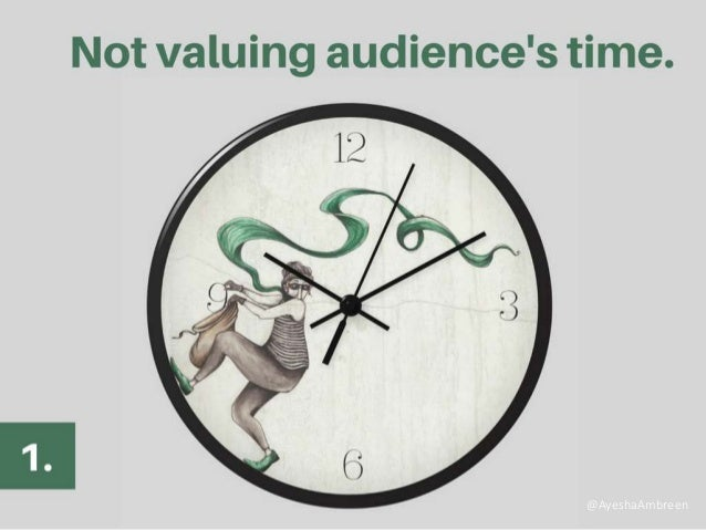 Not valuing audience's time. @AyeshaAmbreen