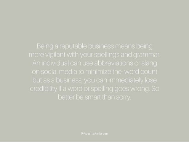 Being a reputable business means being more vigilant with your spellings and grammar. An individual can use abbreviations ...