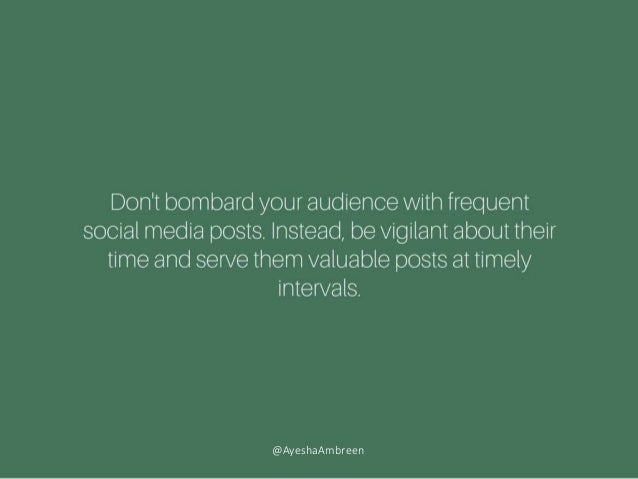 Don't bombard your audience with frequent social media posts. Instead, be vigilant about their time and serve them valuabl...