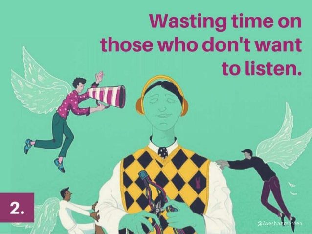 Wasting time on those who don't want to listen. @AyeshaAmbreen