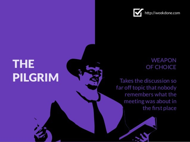 THE PILGRIM WEAPON OF CHOICE Takes the discussion so far off topic that nobody remembers what the meeting was about in the...