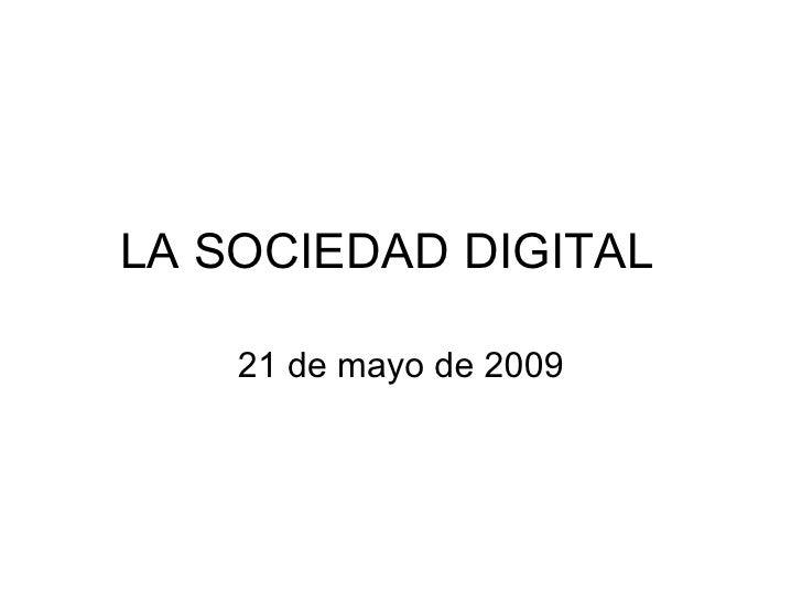 LA SOCIEDAD DIGITAL 21 de mayo de 2009