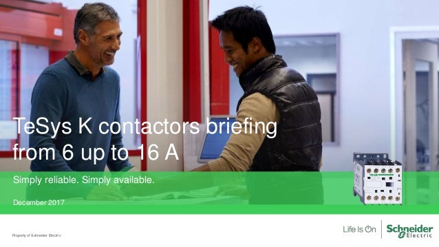 Property of Schneider Electric TeSys K contactors briefing from 6 up to 16 A Simply reliable. Simply available. December 2...