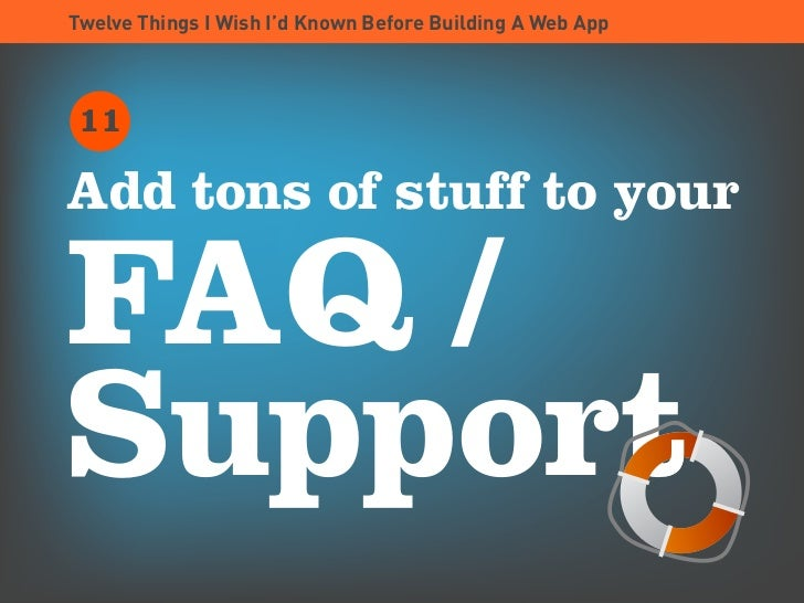 Twelve Things I Wish I'd Known Before Building A Web App     11  Add tons of stuff to your  FAQ /       t Support