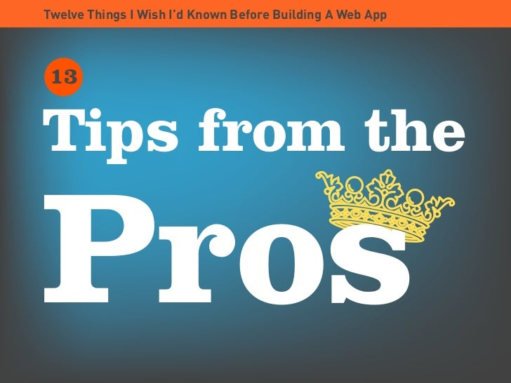 Twelve Things I Wish I'd Known Before Building A Web App     13  Tips from the  Pros