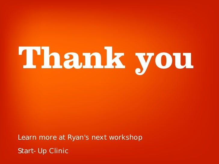 Thank you  Learn more at Ryan's next workshop Start-Up Clinic